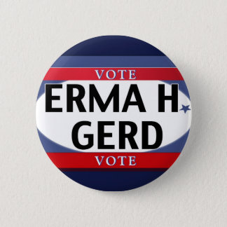 VOTE! OMG VOTE!  ERMA H. GERD just VOTE! 2 Inch Round Button