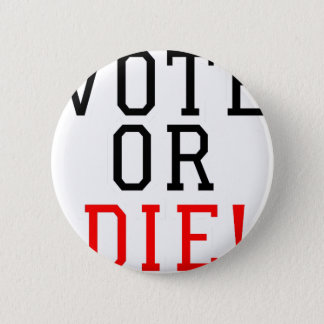 Vote or Die! 2 Inch Round Button