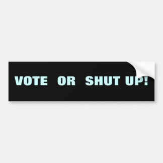 VOTE OR SHUT UP! BUMPER STICKER