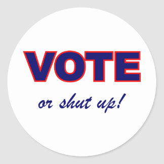 Vote or Shut Up Classic Round Sticker