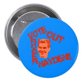 Vote Out Roger Nayden!! 3 Inch Round Button