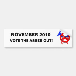 Vote the Asses Out in November 2010 Car Bumper Sticker