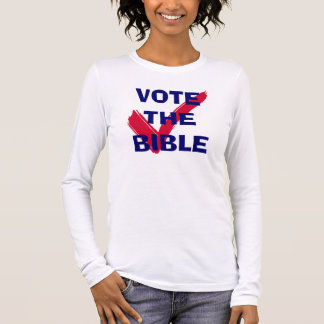 Vote The Bible Long Sleeve Long Sleeve T-Shirt