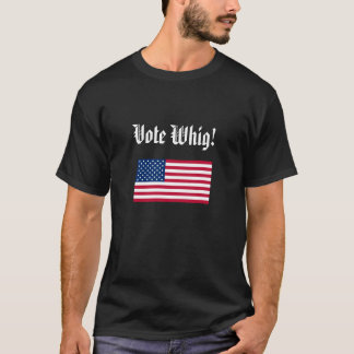 Vote Whig! T-Shirt