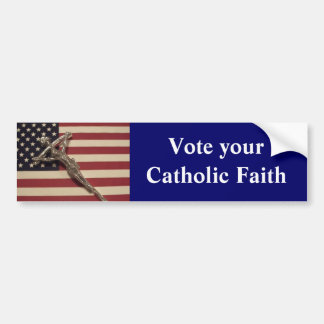 Vote your Catholic Faith Bumper Sticker