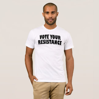 Vote Your Resistance T-Shirt