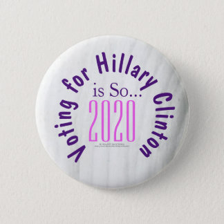 Voting for Hillary Clinton is So...2020 2 Inch Round Button