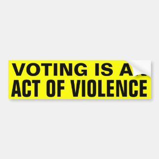 Voting is Violence Bumper Sticker