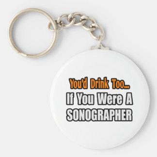 Vous boiriez trop… Sonographer Porte-clef