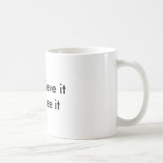 Vous devez le croire avant que vous le voyiez mug