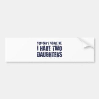Vous ne pouvez pas m'effrayer que j'ai deux filles autocollant de voiture