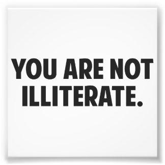 Vous n'êtes pas illettrés  tirage photo