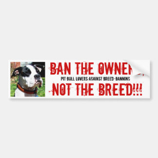 vox1, BAN THE OWNERS, NOT THE BREED!!!, PIT BUL... Bumper Sticker