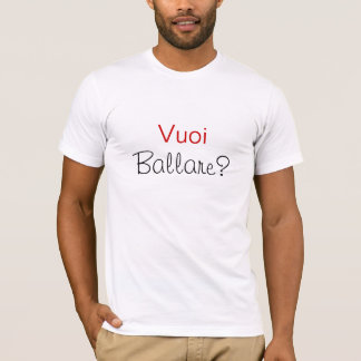 Vuoi ballare? -- Do you want to dance? T-Shirt