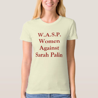 W.A.S.P.  Women Against Sarah Palin T-Shirt