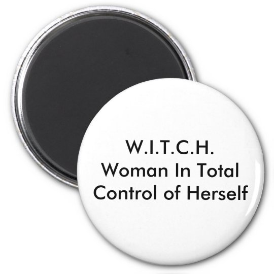W.I.T.C.H.Woman In Total Control of Herself 2 Inch Round Magnet