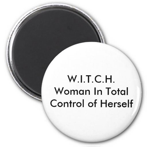 W.I.T.C.H.Woman In Total Control of Herself Refrigerator Magnets