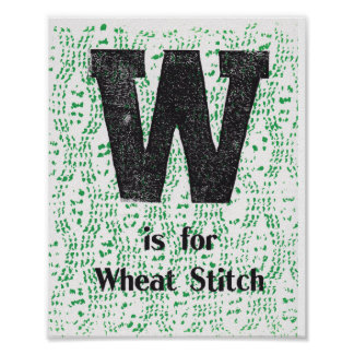 W is for Wheat Stitch Poster