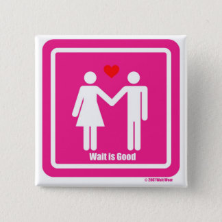 Wait Is Good Valentine Special 2 Inch Square Button
