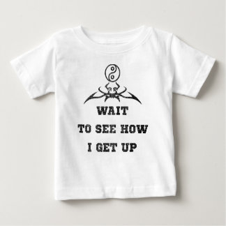 Wait to see how i get up baby T-Shirt