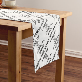 Wait to see how i get up short table runner