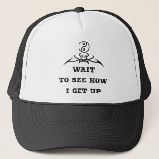 Wait to see how i get up trucker hat