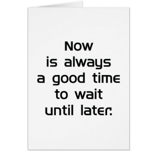 Wait Until Later Card