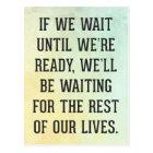 Wait Until We're Ready Quote Postcard