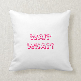 Wait What! Pillow