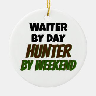 Waiter by Day Hunter by Weekend Ceramic Ornament