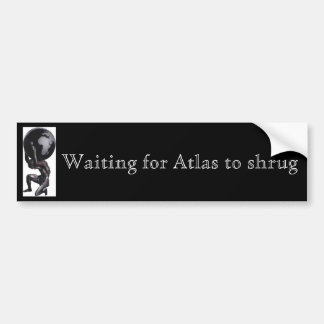 Waiting for Atlas to shrug Bumper Sticker