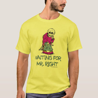 Waiting For Mr.Right T-Shirt