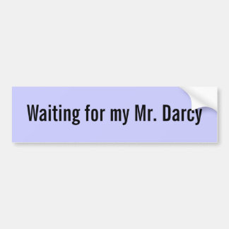 Waiting for my Mr. Darcy - Customized Bumper Sticker