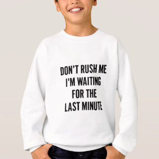 Waiting for the Last Minute Sweatshirt
