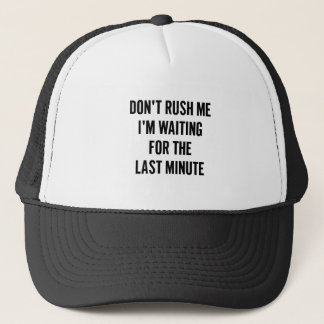 Waiting for the Last Minute Trucker Hat