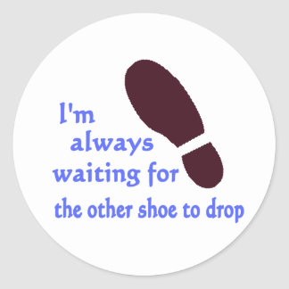 Waiting for the Other Shoe Classic Round Sticker