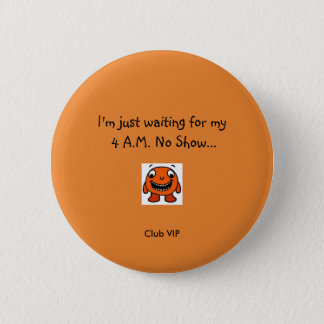 Waiting on a No Show? Feeling SILLY? 2 Inch Round Button
