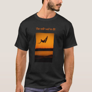 Wake Boading Wakeboarding The only way to fly. T-Shirt