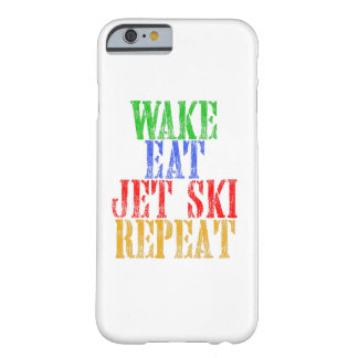 WAKE EAT JET SKI REPEAT BARELY THERE iPhone 6 CASE