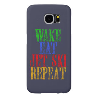 WAKE EAT JET SKI REPEAT SAMSUNG GALAXY S6 CASES