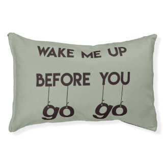 Wake me up before you go go- Funny Quote Dog Bed