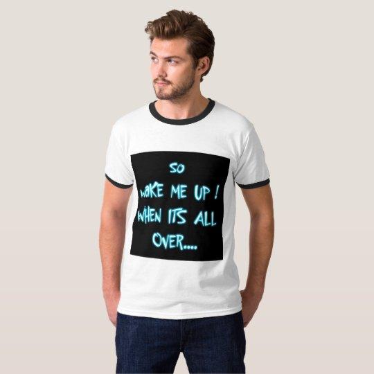 WAKE ME UP ! T-Shirt