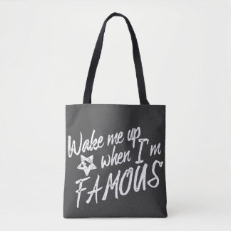 Wake me up when I'm FAMOUS tote bag