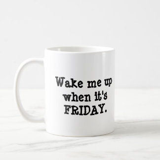 Wake me up when it's Friday mug