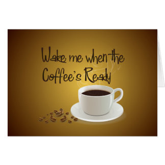Wake Me When the Coffee's Ready Card