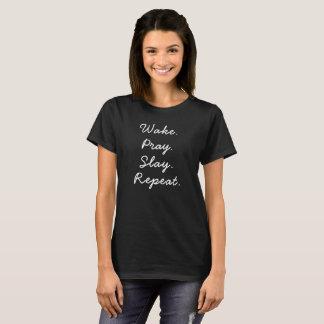Wake. Pray. Slay. Repeat. T-Shirt