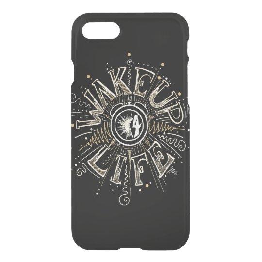 Wake up 4 Life! iPhone 7 Case