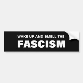 WAKE UP AND SMELL THE FASCISM BUMPER STICKER