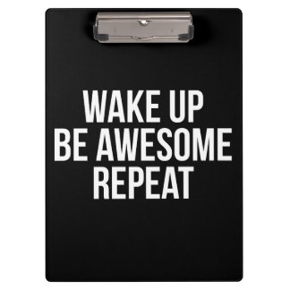 Wake Up, Be Awesome, Repeat - Inspirational Clipboard