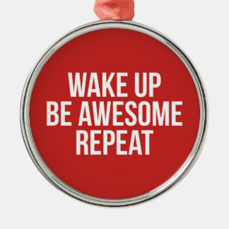 Wake Up, Be Awesome, Repeat - Inspirational Metal Ornament